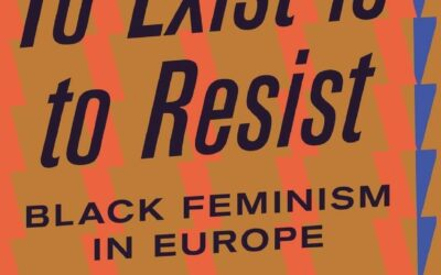 To Exist is to Resist: Black Feminism in Europe edited by Akwugo Emejulu and Francesca Sobande – Book Review